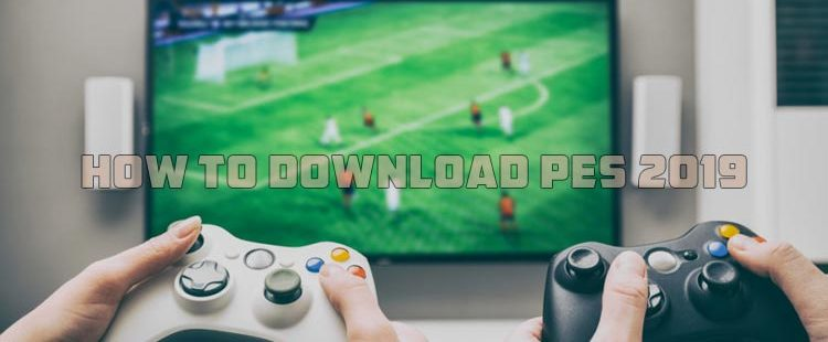 How To Download Pes 2019