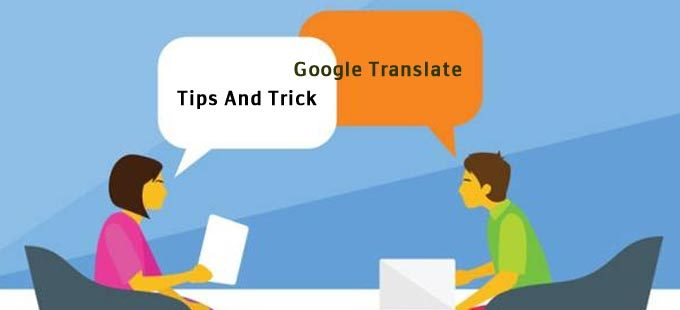 Google Translate Tips And Trick That You Should Know